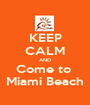 KEEP CALM AND Come to  Miami Beach - Personalised Poster A1 size