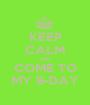 KEEP CALM AND COME TO MY B-DAY - Personalised Poster A1 size
