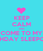KEEP CALM AND COME TO MY BIRTHDAY SLEEPOVER - Personalised Poster A1 size