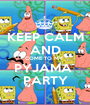 KEEP CALM AND COME TO MY  PYJAMA  PARTY - Personalised Poster A1 size