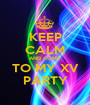 KEEP CALM AND COME  TO MY XV PARTY - Personalised Poster A1 size