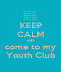 KEEP CALM AND come to my Youth Club - Personalised Poster A1 size