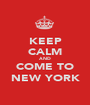 KEEP CALM AND COME TO NEW YORK - Personalised Poster A1 size