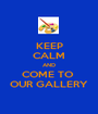 KEEP CALM AND COME TO  OUR GALLERY - Personalised Poster A1 size
