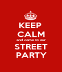 KEEP  CALM and come to our STREET PARTY - Personalised Poster A1 size