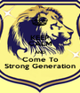 KEEP CALM AND Come To Strong Generation - Personalised Poster A1 size