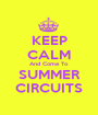 KEEP CALM And Come To SUMMER CIRCUITS - Personalised Poster A1 size