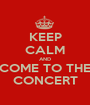 KEEP CALM AND COME TO THE CONCERT - Personalised Poster A1 size