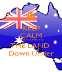 KEEP CALM AND COME TO THE LAND  Down Under - Personalised Poster A1 size
