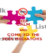 KEEP CALM AND COME TO THE PEER MEDIATORS  - Personalised Poster A1 size