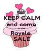 KEEP CALM and come to the  Royale  SALE - Personalised Poster A1 size