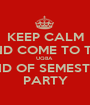 KEEP CALM AND COME TO THE UQBA  END OF SEMESTER PARTY - Personalised Poster A1 size