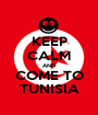 KEEP CALM AND COME TO TUNISIA - Personalised Poster A1 size