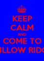 KEEP CALM AND COME TO WILLOW RIDGE - Personalised Poster A1 size
