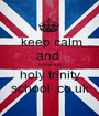 keep calm and  come too holy trinity school .co.uk - Personalised Poster A1 size