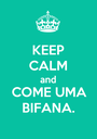 KEEP CALM and COME UMA BIFANA. - Personalised Poster A1 size