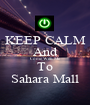 KEEP CALM And Come With Me To Sahara Mall - Personalised Poster A1 size