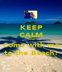 KEEP CALM and Come with me to the Beach! - Personalised Poster A1 size