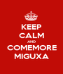 KEEP CALM AND COMEMORE MIGUXA - Personalised Poster A1 size