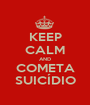 KEEP CALM AND COMETA SUICÍDIO - Personalised Poster A1 size