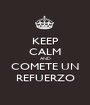 KEEP CALM AND COMETE UN REFUERZO - Personalised Poster A1 size
