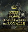 KEEP CALM AND COMING TO HALLOWEEN na ROYALLE - Personalised Poster A1 size