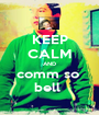 KEEP CALM AND comm so  bell  - Personalised Poster A1 size