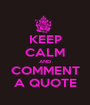 KEEP CALM AND COMMENT A QUOTE - Personalised Poster A1 size