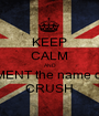 KEEP CALM AND COMMENT the name of your CRUSH - Personalised Poster A1 size