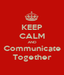 KEEP CALM AND Communicate Together - Personalised Poster A1 size
