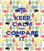 KEEP CALM AND COMPARE IT - Personalised Poster A1 size