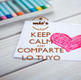 KEEP CALM AND COMPARTE LO TUYO - Personalised Poster A1 size