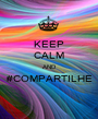 KEEP CALM AND #COMPARTILHE  - Personalised Poster A1 size