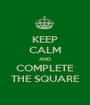 KEEP CALM AND COMPLETE THE SQUARE - Personalised Poster A1 size