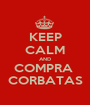 KEEP CALM AND COMPRA  CORBATAS - Personalised Poster A1 size