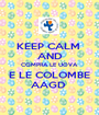 KEEP CALM  AND COMPRA LE UOVA  E LE COLOMBE AAGD  - Personalised Poster A1 size