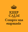 KEEP CALM AND Compra una empanada  - Personalised Poster A1 size