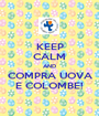 KEEP CALM AND COMPRA UOVA E COLOMBE! - Personalised Poster A1 size