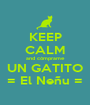 KEEP CALM and cómprame UN GATITO = El Neñu = - Personalised Poster A1 size