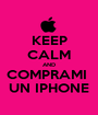 KEEP CALM AND COMPRAMI  UN IPHONE - Personalised Poster A1 size