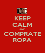 KEEP CALM AND COMPRATE ROPA - Personalised Poster A1 size