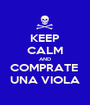 KEEP CALM AND COMPRATE  UNA VIOLA - Personalised Poster A1 size