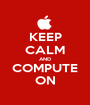 KEEP CALM AND COMPUTE ON - Personalised Poster A1 size