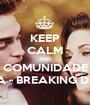KEEP CALM AND COMUNIDADE SAGA - BREAKING DAWN - Personalised Poster A1 size