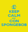 KEEP CALM AND  CON SPONGEBOB - Personalised Poster A1 size