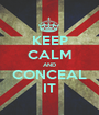 KEEP CALM AND CONCEAL IT - Personalised Poster A1 size