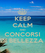 KEEP CALM AND CONCORSI DI BELLEZZA  - Personalised Poster A1 size