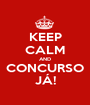 KEEP CALM AND CONCURSO JÁ! - Personalised Poster A1 size
