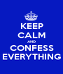 KEEP CALM AND CONFESS EVERYTHING - Personalised Poster A1 size