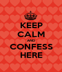 KEEP CALM AND CONFESS HERE - Personalised Poster A1 size
